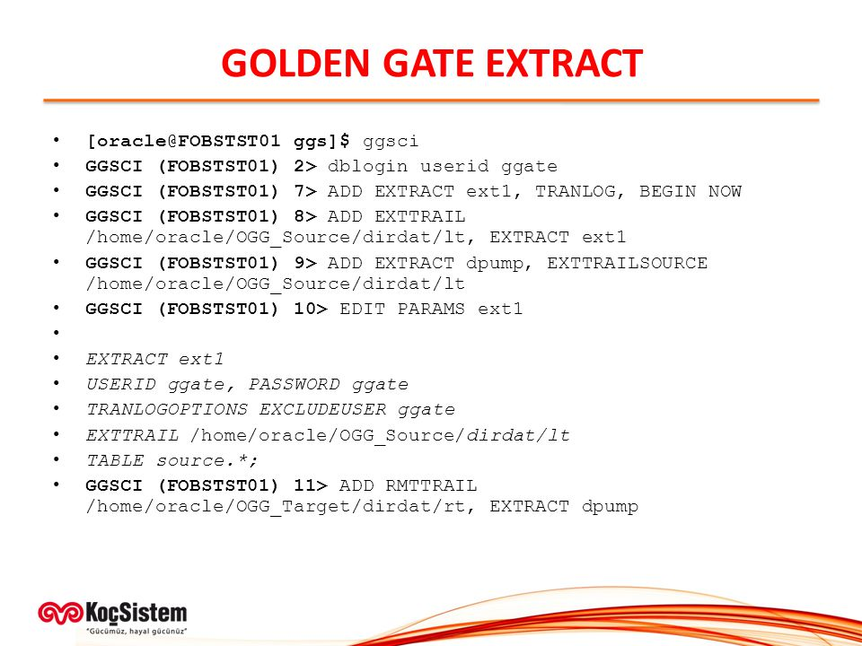 GOLDEN GATE EXTRACT [oracle@FOBSTST01 ggs]$ ggsci